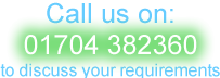 Call now to discuss your requirements on 01704 807844